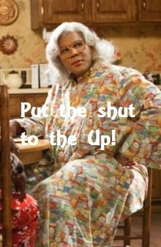 Madea Shut Up