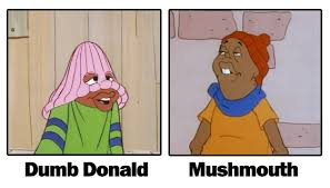 Dumb Donald and Mushmouth