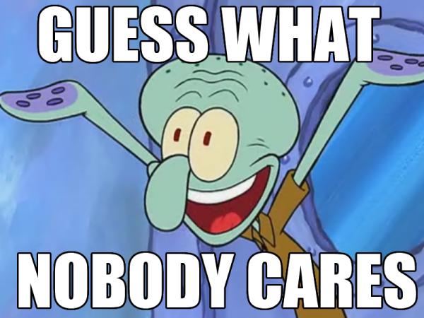 Squidward_Meme_-_Nobody_Cares